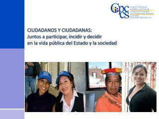 CIUDADANOS Y CIUDADANAS: Juntos a participar, incidir y decidir