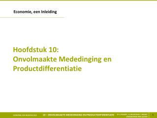 Hoofdstuk 10: Onvolmaakte Mededinging en Productdifferentiatie