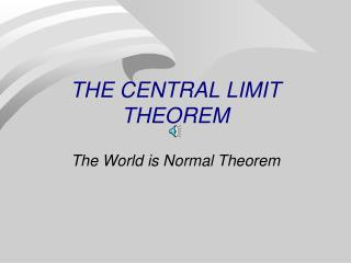 THE CENTRAL LIMIT THEOREM