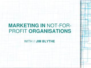 MARKETING IN  NOT-FOR-PROFIT  ORGANISATIONS