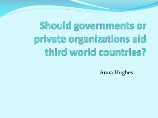 Should governments or private organizations aid third world countries?