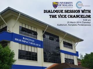 DIALOGUE SESSION WITH THE VICE CHANCELOR 9.30 am  25 March 2014 (Tuesday)