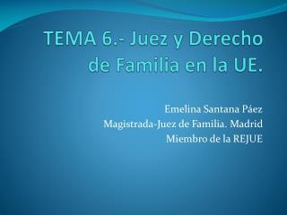 TEMA 6.-  Juez y Derecho de Familia en la UE.