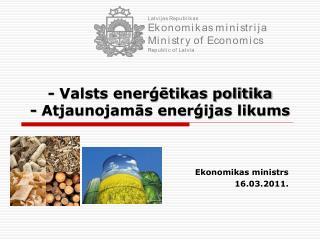 - Valsts enerģētikas politika  - Atjaunojamās enerģijas likums