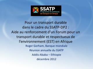 Roger  Gorham , Banque mondiale Réunion annuelle du SSATP Addis-Ababa – Ethiopie décembre 2012