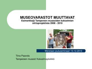 MUSEOVARASTOT MUUTTAVAT  Esimerkkejä Tampereen museoiden kokoelmien siirtoprojektista 2008 - 2010