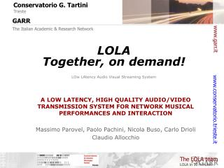 LOLA Together, on demand! LOw LAtency Audio Visual Streaming System