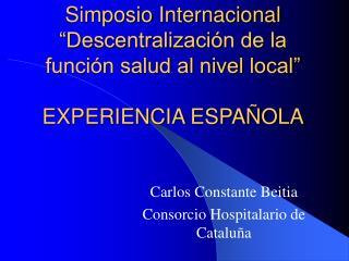 """Simposio Internacional """"Descentralización de la función salud al nivel local"""" EXPERIENCIA ESPAÑOLA"""