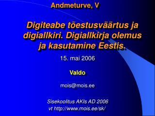 Andmeturve, V Digiteabe tõestusväärtus ja digiallkiri. Digiallkirja olemus ja kasutamine Eestis.