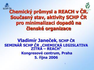 """Vladimír Janeček , SCHP ČR SEMINÁŘ SCHP ČR """"CHEMICKÁ LEGISLATIVA ZÍTRA – REACH"""""""