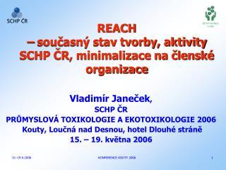 REACH  � sou?asn� stav tvorby, aktivity SCHP ?R, minimalizace na ?lensk� organizace