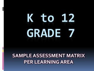 K  to  12 Grade 7