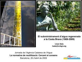 El subministrament d'aigua regenerada a la Costa Brava (1989-2009) Lluís Sala lsala@ccbgi