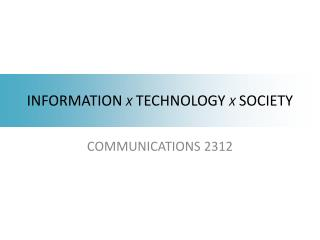 INFORMATION  X  TECHNOLOGY  X SOCIETY