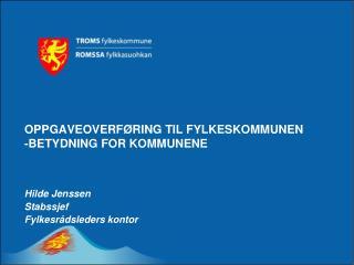 OPPGAVEOVERFØRING TIL FYLKESKOMMUNEN  -BETYDNING FOR KOMMUNENE