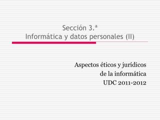Sección 3.ª Informática y datos personales (II)