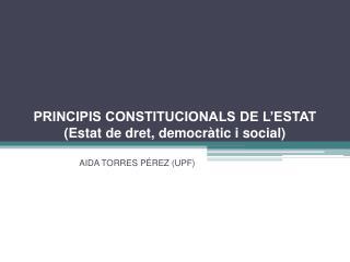 PRINCIPIS CONSTITUCIONALS DE L'ESTAT (Estat de dret, democràtic i social)