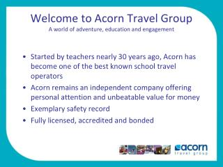 Welcome to Acorn Travel Group A world of adventure, education and engagement