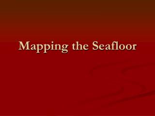 Mapping the Seafloor