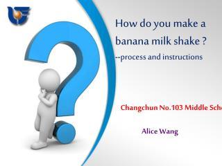 How do you make a banana milk shake ?  -- process and instructions