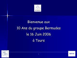 Bienvenue aux  10 Ans du groupe Bermudes le 16 Juin 2006 à Tours
