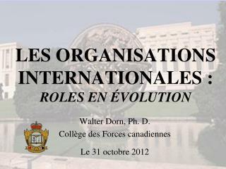 LES ORGANISATIONS INTERNATIONALES:  ROLES EN ÉVOLUTION
