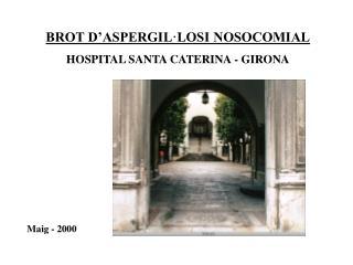 BROT D'ASPERGIL·LOSI NOSOCOMIAL HOSPITAL SANTA CATERINA - GIRONA