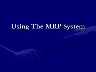 Using The MRP System