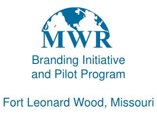 Branding Initiative  and Pilot Program Fort Leonard Wood, Missouri
