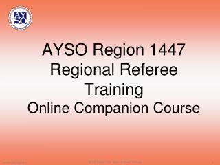 AYSO Region 1447  Regional Referee Training Online Companion Course