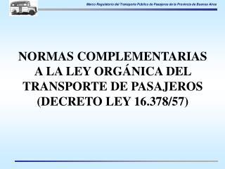 NORMAS COMPLEMENTARIAS  A LA LEY ORGÁNICA DEL TRANSPORTE DE PASAJEROS (DECRETO LEY 16.378/57)