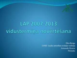 LAP 2007-2013  vidustermiņa  novērtēšana