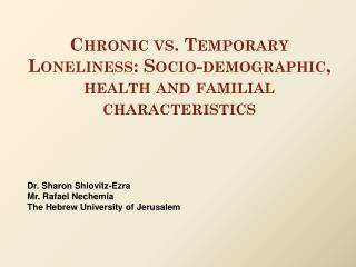 Chronic vs. Temporary Loneliness: Socio-demographic, health and familial characteristics