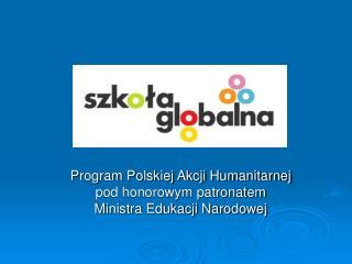 Program Polskiej Akcji Humanitarnej pod honorowym patronatem Ministra Edukacji Narodowej