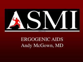 ERGOGENIC AIDS Andy McGown, MD