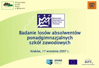 Badanie losów absolwentów ponadgimnazjalnych  szkół zawodowych Kraków, 17 września 2007 r.