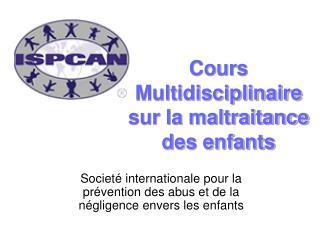 Cours Multidisciplinaire sur la maltraitance des enfants