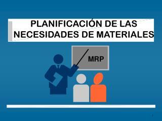 PLANIFICACIÓN DE LAS NECESIDADES DE MATERIALES