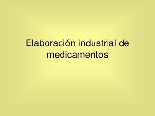 Elaboración industrial de medicamentos