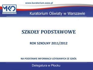 SZKOŁY PODSTAWOWE ROK SZKOLNY 2011/2012 NA PODSTAWIE INFORMACJI UZYSKANYCH ZE SZKÓŁ