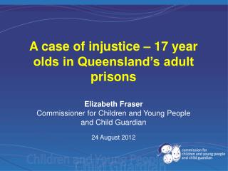 Elizabeth Fraser Commissioner for Children and Young People and Child Guardian 24 August 2012