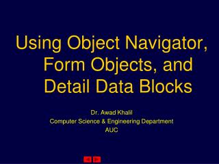 Using Object Navigator, Form Objects, and Detail Data Blocks Dr. Awad Khalil