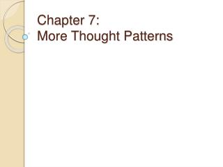 Chapter 7: More Thought Patterns