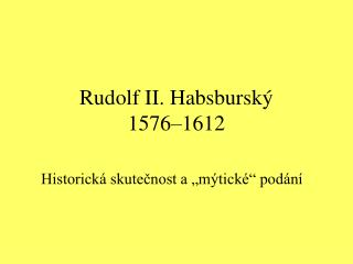 Rudolf II. Habsbursk� 1576�1612