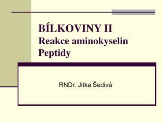 BÍLKOVINY II Reakce aminokyselin Peptidy