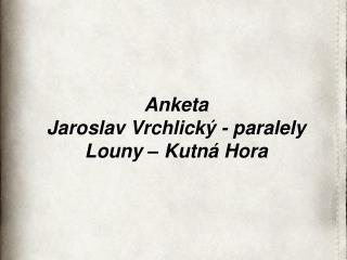 Anketa Jaroslav Vrchlický - paralely Louny – Kutná Hora