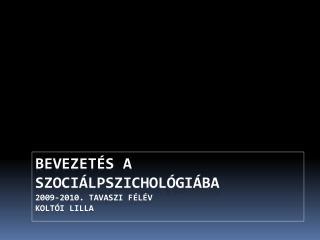Bevezetés a  szociálpszichológiába 2009-2010. tavaszi félév Koltói lilla