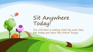 Sit Anywhere Today!