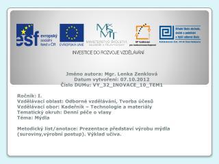 Jméno autora: Mgr. Lenka Zenklová Datum vytvoření: 07.10.2012 Číslo DUMu: VY_32_INOVACE_10_TEM1