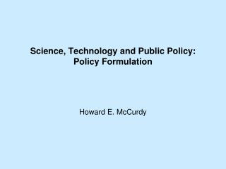 Science, Technology and Public Policy:  Policy Formulation